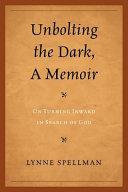 Pdf Unbolting the Dark, A Memoir