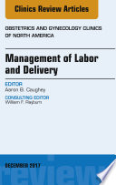 Management of Labor and Delivery  An Issue of Obstetrics and Gynecology Clinics  E Book Book