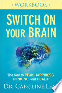 """""""Switch On Your Brain Workbook: The Key to Peak Happiness, Thinking, and Health"""" by Dr. Caroline Leaf"""