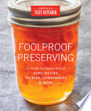 """Foolproof Preserving: A Guide to Small Batch Jams, Jellies, Pickles, Condiments & More"" by America's Test Kitchen"