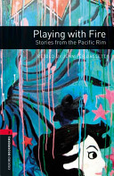 Oxford Bookworms Library: Stage 3: Playing with Fire: Stories from the Pacific Rim