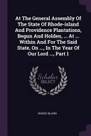 At The General Assembly Of The State Of Rhode Island And Providence Plantations Begun And Holden At Within And For The Said State On I