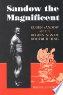 """""""Sandow the Magnificent: Eugen Sandow and the Beginnings of Bodybuilding"""" by David L. Chapman"""