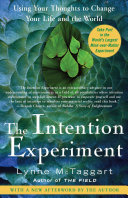 The Intention Experiment: Using Your Thoughts to Change Your ...