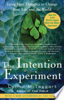 """The Intention Experiment: Using Your Thoughts to Change Your Life and the World"" by Lynne McTaggart"