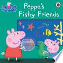 Peppa Pig  Peppa s Fishy Friends Book PDF