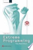 Extreme Programming  : die revolutionäre Methode für Softwareentwicklung in kleinen Teams ; [das Manifest]
