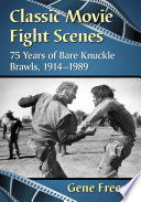 """Classic Movie Fight Scenes: 75 Years of Bare Knuckle Brawls, 1914-1989"" by Gene Freese"