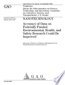 Nanotechnology Accuracy Of Data On Federally Funded Environmental Health And Safety Research Could Be Improved Book PDF