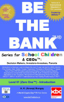 BE THE BANK       Level 01 ZERO ONE    Series for School Children   CEOs     Decision Makers  Investors Investees  Parents