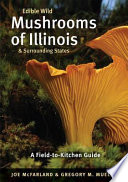 """Edible Wild Mushrooms of Illinois and Surrounding States: A Field-to-Kitchen Guide"" by Joe McFarland, Gregory M. Mueller"