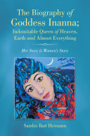 The Biography of Goddess Inanna; Indomitable Queen of Heaven, Earth and Almost Everything Pdf/ePub eBook