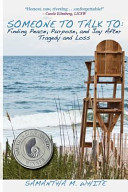 Someone to Talk to - Finding Peace, Purpose, and Joy After Tragedy and Loss; a Recipe for Healing from Trauma and Grief