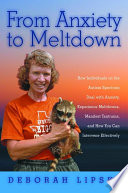 """""""From Anxiety to Meltdown: How Individuals on the Autism Spectrum Deal with Anxiety, Experience Meltdowns, Manifest Tantrums, and How You Can Intervene Effectively"""" by Deborah Lipsky"""