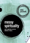 """Messy Spirituality: God's Annoying Love for Imperfect People"" by Mike Yaconelli, Karla Yaconelli"