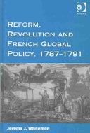 Reform  Revolution and French Global Policy  1787 1791