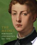 The Medici  Portraits and Politics 1512   1570