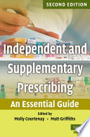 """Independent and Supplementary Prescribing: An Essential Guide"" by Molly Courtenay, Matt Griffiths, June Crown"