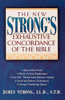 The New Strong s Exhaustive Concordance of the Bible