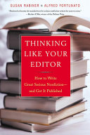 Thinking Like Your Editor  How to Write Great Serious Nonfiction and Get It Published