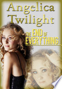THE END OF EVERYTHING  A Paranormal Romance Adventure for Young Adults