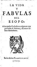 La Vida y fabulas del Esopo: A las quales se añadieron algunas muy graciosas de Auieno, y de otros sabios fabuladores [con las fabulas del Esopo de la traducion de Remicio]