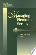 Managing Electronic Serials   Essays Based on the ALCTS Electronic Serials Institutes  1997 1999
