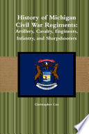 History Of Michigan Civil War Regiments Artillery Cavalry Engineers Infantry And Sharpshooters