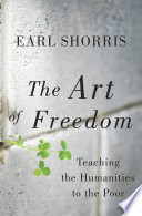 The Art Of Freedom Teaching The Humanities To The Poor