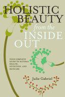 Holistic Beauty from the Inside Out Pdf/ePub eBook