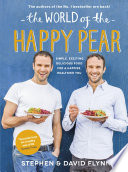 """The World of the Happy Pear: Over 100 Simple, Tasty Plant-based Recipes for a Happier, Healthier You"" by David Flynn, Stephen Flynn"