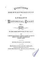 Questions Designed for the Use of Those Engaged in the Study of Lyman s Historical Chart Book