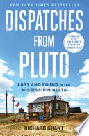 """""""Dispatches from Pluto: Lost and Found in the Mississippi Delta"""" by Richard Grant"""