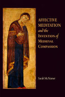 Affective Meditation and the Invention of Medieval Compassion