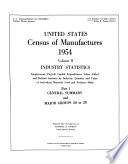 United States Census of Manufactures, 1954: Industry statistics. pt. 1. General summary and major groups 20 to 28. pt. 2. Major groups 29 to 39