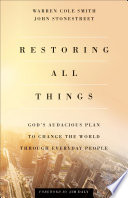 Restoring All Things  : God's Audacious Plan to Change the World through Everyday People