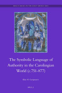 The Symbolic Language of Royal Authority in the Carolingian World  c 751 877