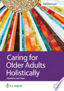 """Caring for Older Adults Holistically"" by Tamara R Dahlkemper"