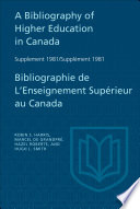 A Bibliography of Higher Education in Canada Supplement 1981   Bibliographie de l enseignement sup  rieur au Canada Suppl  ment 1981