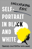 link to Self-portrait in black and white : unlearning race in the TCC library catalog