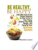 Be Healthy  Be Happy  Learn how to eat to live