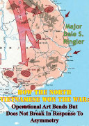 How The North Vietnamese Won The War: Operational Art Bends But Does Not Break In Response To Asymmetry Pdf/ePub eBook