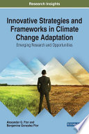Innovative Strategies and Frameworks in Climate Change Adaptation  Emerging Research and Opportunities