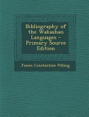 Bibliography Of The Wakashan Languages Primary Source Edition