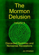 Pdf The Mormon Delusion. Volume 3. Discarded Doctrines and Nonsense Revelations.