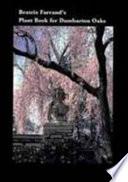 Beatrix Farrand s Plant Book for Dumbarton Oaks