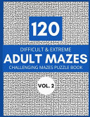 120 Difficult and Extreme Adult Mazes Vol  2