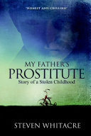 My Fathers Prostitute: Story of a Stolen Childhood