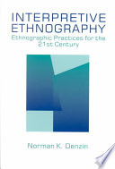 """Interpretive Ethnography: Ethnographic Practices for the 21st Century"" by Norman K. Denzin, SAGE."