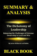 Summary   Analysis  The Dichotomy of Leadership by Jocko Willink   Leif Babin  Balancing the Challenges of Extreme Ownership to Lead and W